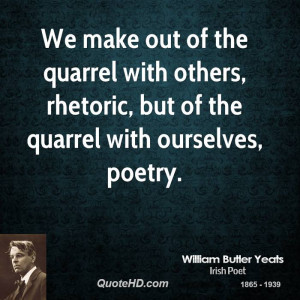 We make out of the quarrel with others, rhetoric, but of the quarrel ...