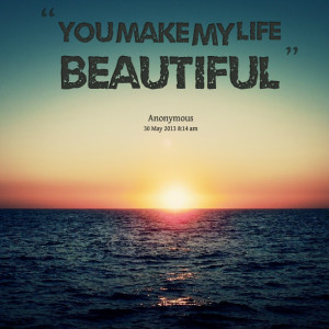 Quotes Picture: you make my life beautiful
