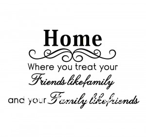 You Treat Your Friends Like Family And Your Family Like Friends Quotes ...