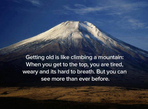 ... > Life Quotes > getting old is like climbing a mountain Graphic