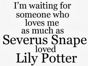 Love You Like Snape loves Lily.