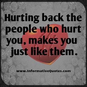 Hurting back the people who hurt you