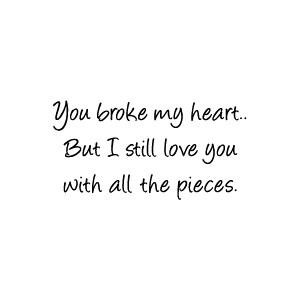 ... still love you with all the pieces 465 up 248 down unknown quotes