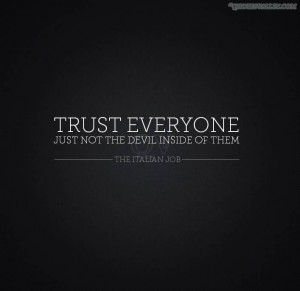 Trust Everyone Just Not The Devil, Inside Of Them