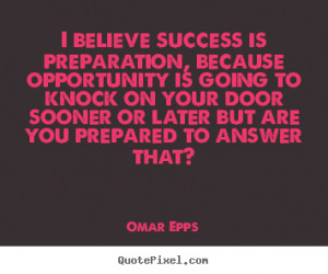 Success quotes - I believe success is preparation, because opportunity ...