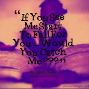 Quotes Picture: if you see me start to fall for you would you catch me ...