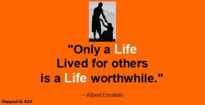 Quotes by Albert Einstein – Only a life lived for others is a life ...