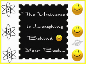 The Universe Is Laughing Behind Your Back ~ Insult Quote