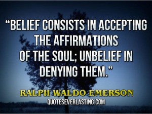 Belief consists in accepting the affirmations of the soul; unbelief in ...