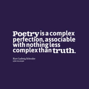 Poetry is a complex perfection, associable with nothing less complex ...