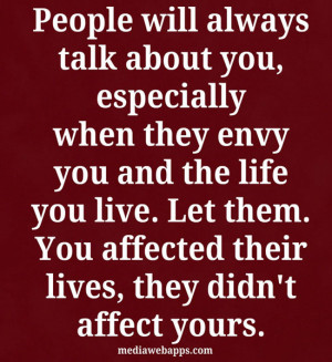 People will always talk about you, especially when they envy you and ...