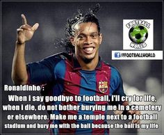 ronaldinho more soccer football football lovers football quotes 2