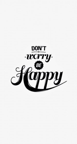 Dont Worry Be Happy Quotes Dont worry be happy