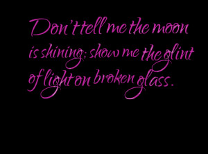 Quotes Picture: don't tell me the moon is shining; show me the glint ...
