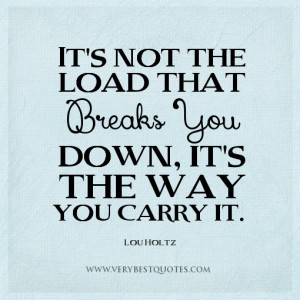 stress quotes, the way quotes, It's not the load that breaks you down ...