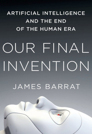 book review | Our Final Invention: Artificial Intelligence and the End ...