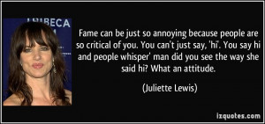 Fame can be just so annoying because people are so critical of you ...