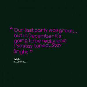 Quotes Picture: our last party was great but in december it's going to ...