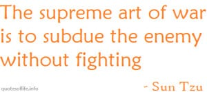 supreme-art-of-war-is-to-subdue-the-enemy-without-fighting-Sun-Tzu-war ...