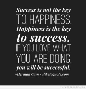 Success is not the key to happiness Happiness is the key to success If ...