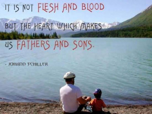 ... Is Not Flesh And Blood, But The Heart Which Makes Us Fathers And Sons