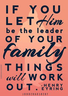 If you let him be the leader of your family things will work out ...