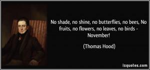 ... No fruits, no flowers, no leaves, no birds - November! - Thomas Hood