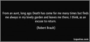 From an aunt, long ago: Death has come for me many times but finds me ...