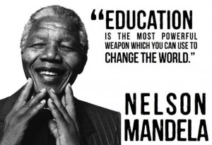 Nelson Mandela - Education is the most powerful weapon..