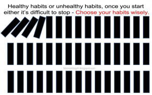 healthy habits or unhealthy habits once you start either it s ...