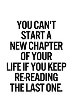 You Can't Start A New Chapter Of Your Life If You Keep Re-Reading ...