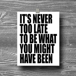 its+never+too+late+typographic+art+print+quote+by+Printpressfmt,+$14 ...