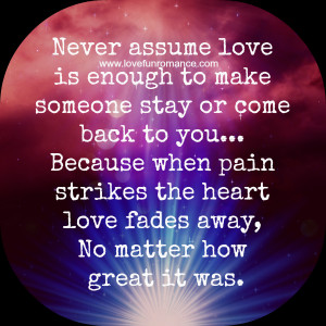 ... pain strikes the heart love fades away, No matter how great it was
