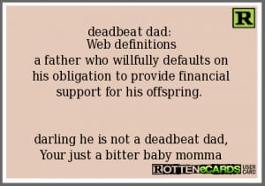 deadbeat dad: Web definitionsa father who willfully defaults on his ...