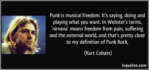 ... and that's pretty close to my definition of Punk Rock. - Kurt Cobain