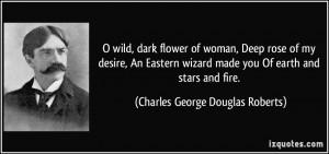 wild, dark flower of woman, Deep rose of my desire, An Eastern ...