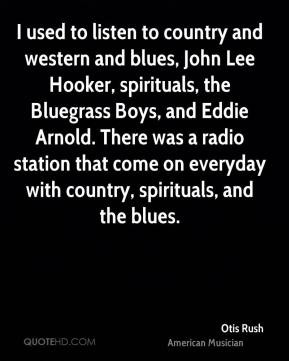... Arnold. There was a radio station that come on everyday with country