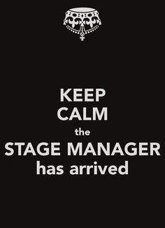 Keep Calm The Stage Manager has arrived. More