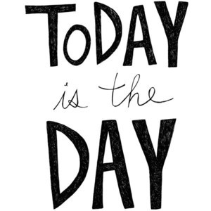 Today is the Day 8x10 Typography Inspirational Quote Print