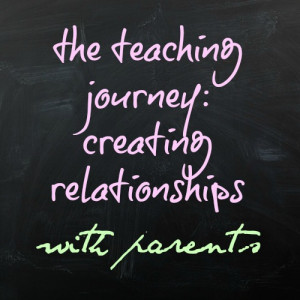 the teaching journey: creating relationships with parents