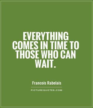 Patience Quotes Time Quotes Wait Quotes Francois Rabelais Quotes