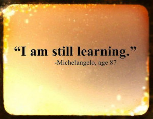 ... to learn something new... every day is an opportunity to grow