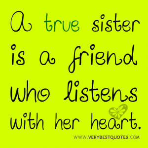True sister quotes - A true sister is a friend who listens with her ...