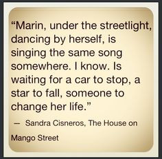 a poetic view of life in the house on mango street by sandra cisneros Early years and education sandra cisneros was born december 20, 1954, in chicago although she grew up mainly in chicago, the family often visited her father's relatives in mexico, and cisneros would later say that she felt displaced during her childhood.