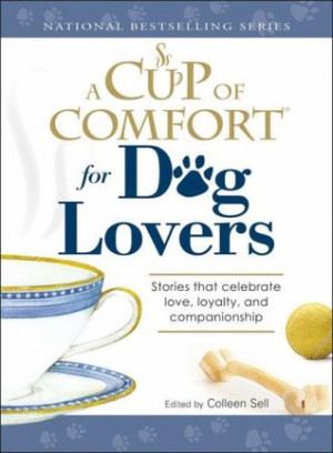 Cup of Comfort for Dog Lovers: Stories That Celebrate Love, Loyality ...