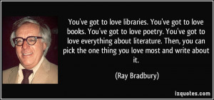 ... pick the one thing you love most and write about it. - Ray Bradbury