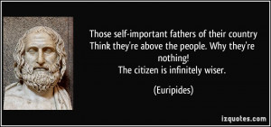 self-important fathers of their countryThink they're above the people ...