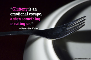 """Inspirational Quote: """"Gluttony is an emotional escape, a sign ..."""