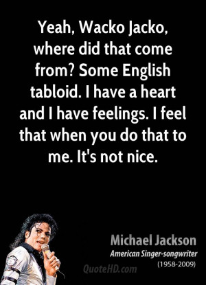Yeah, Wacko Jacko, where did that come from? Some English tabloid. I ...
