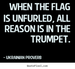 Motivational sayings - When the flag is unfurled, all reason is in the ...